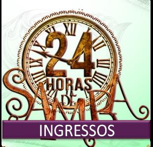 INGRESSOS 24 HORAS DE SAMBA  ** 1� LOTE**