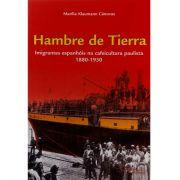 Hambre de tierra - imigrantes espanh�is na cafeicultura paulista 1880-1930