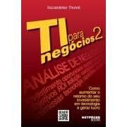 TI para Neg�cios 2 - Como aumentar o retorno do seu investimento em tecnologia e gerar lucro. De R$ 35,00 por R$ 29,90
