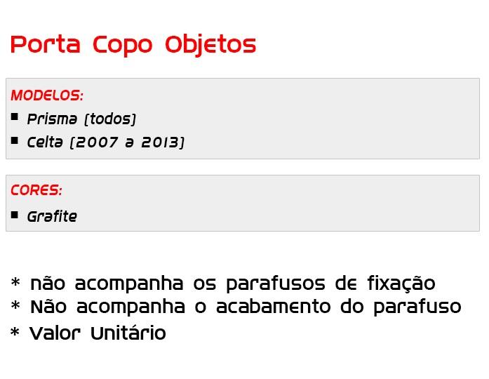 Porta Copos/Objetos/Console Celta Prisma Cor Grafite 2007 ao 2013 - SONNIC SOUND